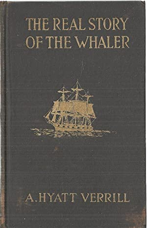 The real story of the whaler;: Whaling,: Verrill, A. Hyatt