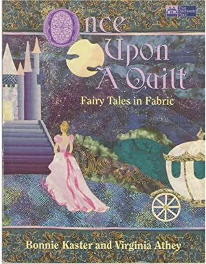 Once upon a Quilt: Fairy Tales in Fabric: Kaster, Bonnie; Athey, Virginia