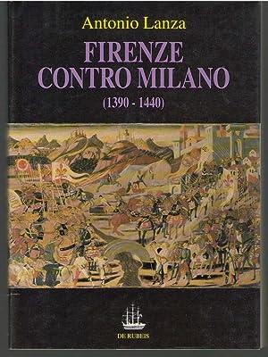 Firenze contro Milano: Gli intellettuali fiorentini nelle guerre con i Visconti, 1390-1440 (...