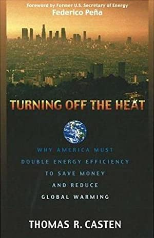 Turning Off the Heat: Why America Must Double Energy Efficiency to Save Money and Reduce Global W...