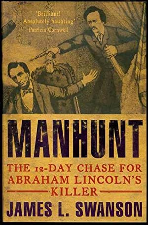 Manhunt: The 12-day Chase for Abrahm Lincoln's: Swanson, James L.