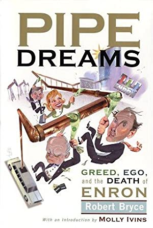 Pipe Dreams: Greed, Ego, Jealousy and the Death of Enron