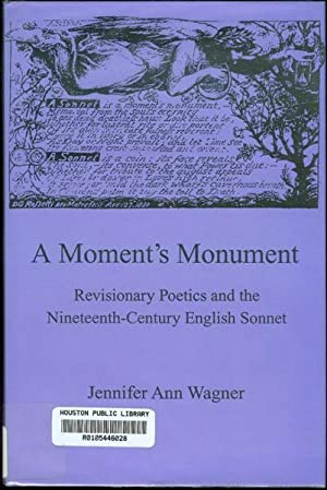 A Moment's Monument: Revisionary Poetics and the: Wagner, Jennifer Ann