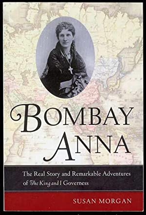 Bombay Anna: The Real Story and Remarkable Adventures of the King and I Governess