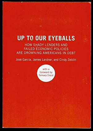 Up to Our Eyeballs: The Hidden Truths and Consequences of Debt in Today's America