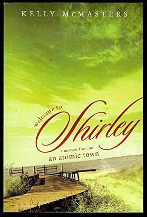Welcome to Shirley: A Memoir from an: McMasters, Kelly