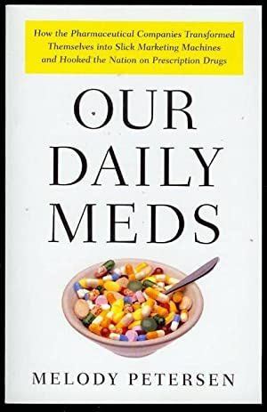 Our Daily Meds: How the Pharmaceutical Companies Transformed Themselves into Slick Marketing Mach...