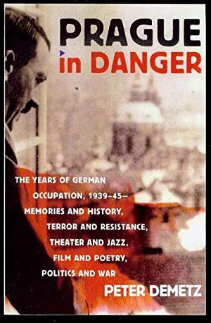Prague in Danger: The Years of German Occupation, 1939-45 - Memories and History, Terror and Resi...