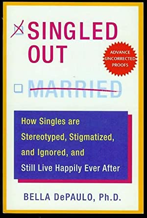 Singled Out: How Singles are Stereotyped, Stigmatized,: DePaulo, Bella