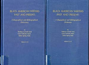 Black American Writers Past and Present: A Biographical and Bibliographical Dictionary (Volumes I...