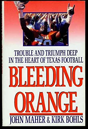 Bleeding Orange: Trouble and Triumph Deep in the Heart of Texas Football