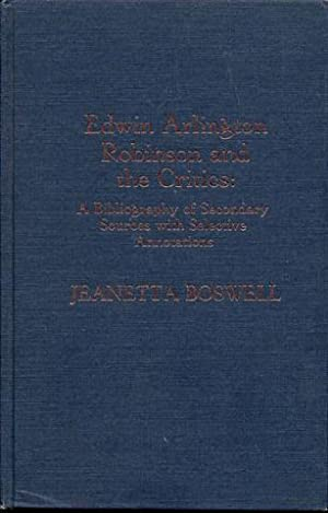 Edwin Arlington Robinson and the Critics: A Bibliography of Secondary Sources With Selective Anno...