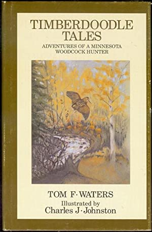 Timberdoodle Tales: Adventures of a Minnesota Woodcock: Waters, Thomas F.