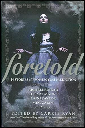 Foretold: 14 Tales of Prophecy and Prediction: Carrie Ryan (Edited by)