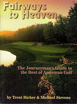 Fairways to Heaven: The Journeyman's Guide to the Best of American Golf