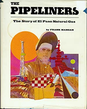 The Pipeliners: The Story of El Paso: Frank J Mangan