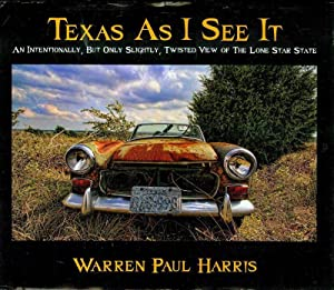 Texas As I See It: An Intentionally, But Only Slightly, Twisted View of the Lone Star State