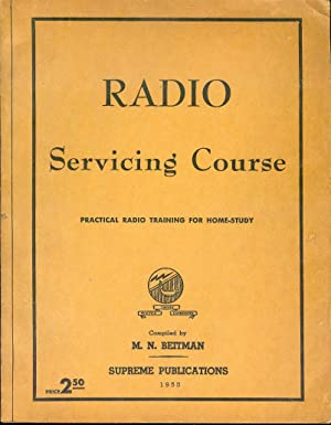 Radio Servicing Course: Practical Radio Training for: M.N. Beitman (Compiled