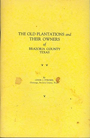 The Old Plantations and Their Owners of Brazoria County, Texas