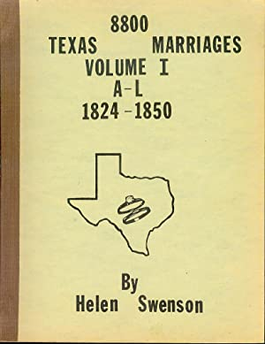 8800 Texas Marriages: Volume 1 (A-L -1824-1850)