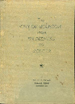 The City of Houston from Wilderness to Wonder