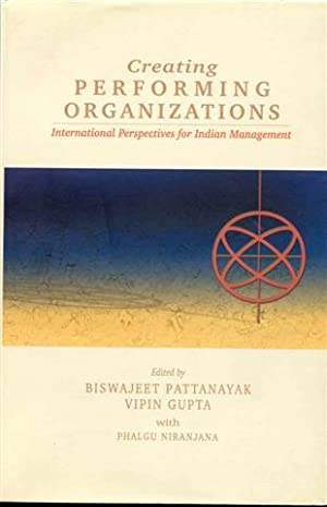 Creating Performing Organizations: International Perspectives for Indian Management
