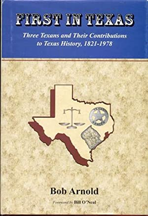 First in Texas: Three Texans and Their Contributions to Texas History, 1821-1978