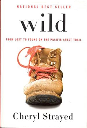 Wild: From Lost to Found on the: Cheryl Strayed