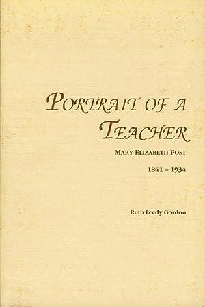 Portrait of a Teacher: Mary Elizabeth Post 1841-1934: Gordon, Ruth Leedy