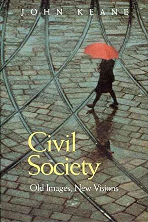 Civil Society: Old Images, New Visions: Keane, John