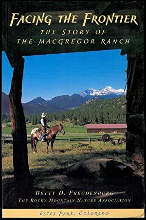 Facing the Frontier: The Story of the McGregor Ranch: Freudenberg, Betty D.