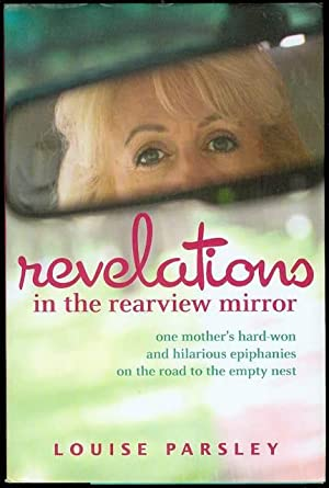 Revelations in the Rearview Mirror: One Mother's: Parsley, Louise
