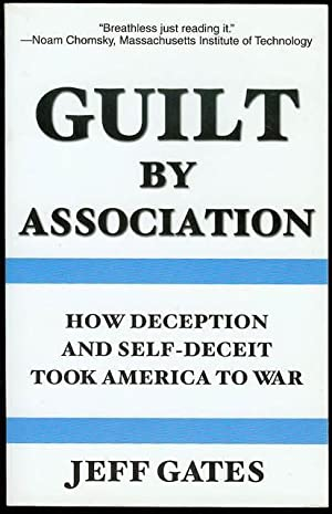 Guilt by Association: How Deception and Self-Deceit Took America to War: Gates, Jeff