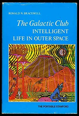 The Galactic Club: Intelligent Life in Outer: Bracewell, Ronald Newbold
