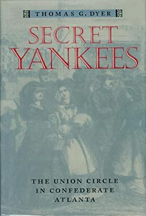 Secret Yankees: The Union Circle in Confederate Atlanta