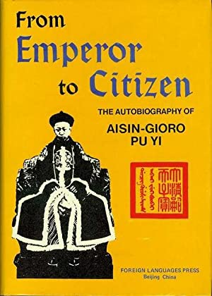 From Emperor to Citizen: The Autobiography Fo Aisin-Gioro Pu Yi