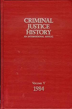 Criminal Justice History Vol. V: An International Annual, 1984, 5