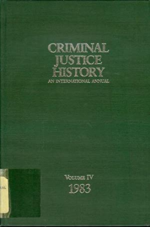 Criminal Justice History Vol. IV: An International Annual, 1983, 4