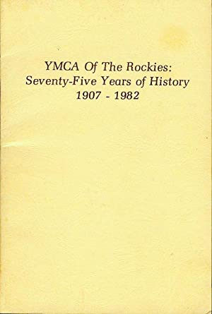 YMCA Of the Rockies: Seventy-Five Years of History 1907-1982