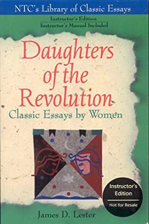 Daughters of the Revolution: Classic Essays by Women (Instructor's Edition): Lester, James D.