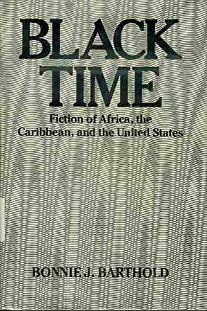 Black Time: Fiction of Africa, the Caribbean, and the United States