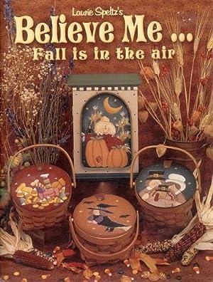 Laurie Speltz's Believe Me. Fall is in: Speltz, Laurie (Designs
