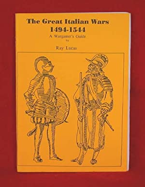 The Great Italian Wars 1494-1544: A Wargamer's Guide: Lucas, Ray