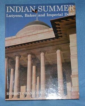 Indian Summer: Lutyens, Baker and Imperial Delhi: Irving, Robert Grant