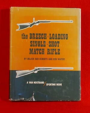 The Breech-Loading Single Shot Match Rifle: Roberts, Major Ned and Ken Waters