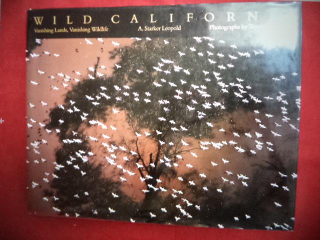 Wild California. Vanishing Lands, Vanishing Wildlife. - Leopold, A. Starker.