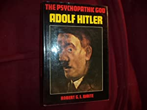 The Psychopathic God. Adolf Hitler.: Waite, Robert G.L.