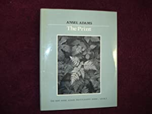 The Print. The New Ansel Adams Photography: Adams, Ansel.