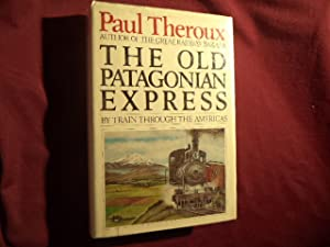 The Old Patagonian Express. By Train Through: Theroux, Paul.