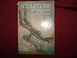 Sculpture. Techniques in Clay, Wax, Slate.: Eliscu, Frank.